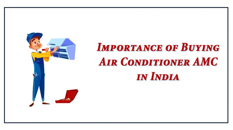 Importance of Buying Air Conditioner AMC in India